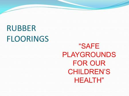 RUBBER FLOORINGS SAFE PLAYGROUNDS FOR OUR CHILDRENS HEALTH.