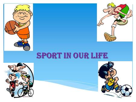 Sport in our life. Do you go in for sport? What will you do if you want to keep fit? Is sport an essential part in your life? What role does sport play.