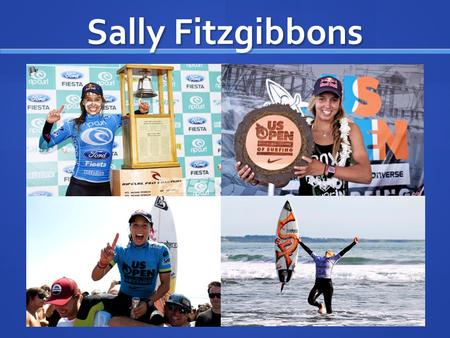 Sally Fitzgibbons. Daring, Confident, Naturally Beautiful, Fun, & Adventurous Sally Fitzgibbons.