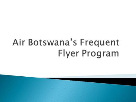 Air Botswanas Frequent Flyer Program, It aims to recognize and reward frequent flyers with free travel and special benefits. Membership is free. Only.