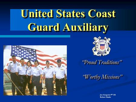 United States Coast Guard Auxiliary Proud Traditions Proud Traditions Worthy Missions Worthy Missions Proud Traditions Proud Traditions Worthy Missions.