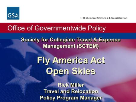 Office of Governmentwide Policy U.S. General Services Administration Society for Collegiate Travel & Expense Management (SCTEM) Fly America Act Open Skies.