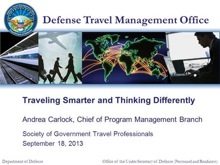 Defense Travel Management Office Office of the Under Secretary of Defense (Personnel and Readiness) Department of Defense Traveling Smarter and Thinking.