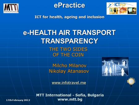 ЕPractice ICT for health, ageing and inclusion e-HEALTH AIR TRANSPORT TRANSPARENCY THE TWO SIDES OF THE COIN MTT International - Sofia, Bulgaria www.mtt.bg.