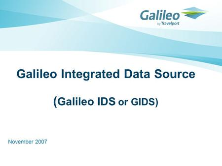 Galileo Integrated Data Source ( Galileo IDS or GIDS) November 2007.