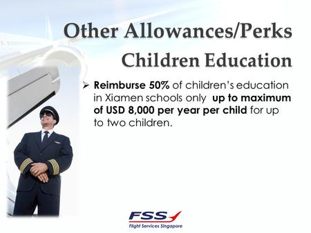 Other Allowances/Perks Other Allowances/Perks Reimburse 50% of childrens education in Xiamen schools only up to maximum of USD 8,000 per year per child.