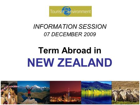 INFORMATION SESSION 07 DECEMBER 2009 Term Abroad in NEW ZEALAND.