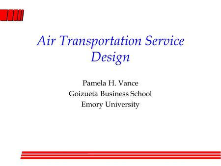Air Transportation Service Design Pamela H. Vance Goizueta Business School Emory University.