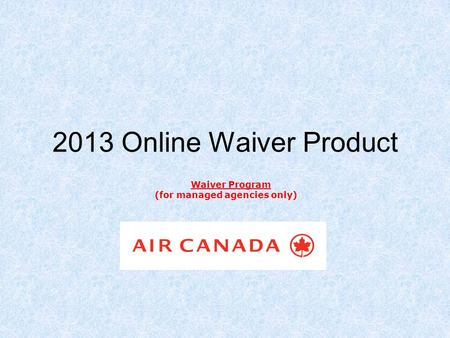 2013 Online Waiver Product Waiver Program (for managed agencies only)