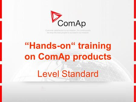 Customer satisfaction is our mission. We continuously develop the best people to succeed in our mission. Hands-on training on ComAp products Level Standard.