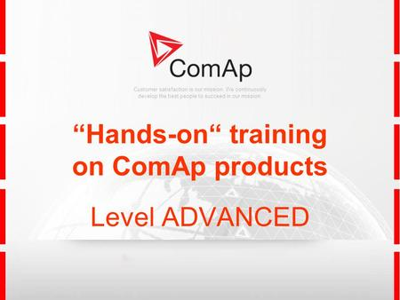 Customer satisfaction is our mission. We continuously develop the best people to succeed in our mission. Hands-on training on ComAp products Level ADVANCED.