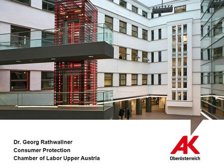 Dr. Georg Rathwallner Consumer Protection Chamber of Labor Upper Austria.
