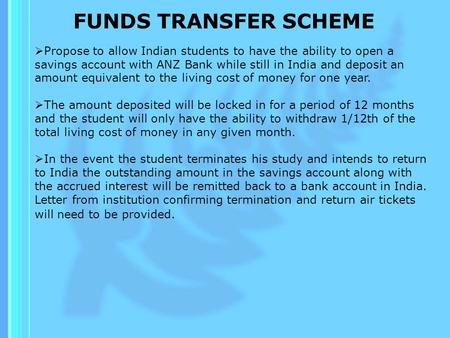 FUNDS TRANSFER SCHEME Propose to allow Indian students to have the ability to open a savings account with ANZ Bank while still in India and deposit an.