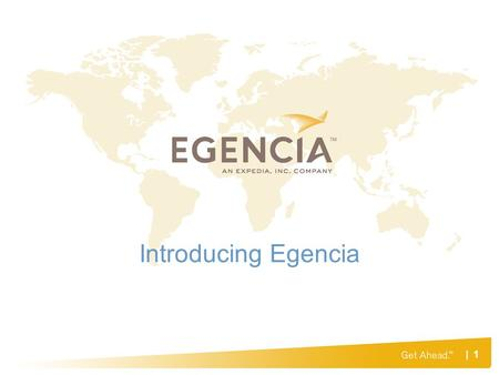 | 1 Introducing Egencia. | 2 Overview Business reasons for automating travel reservations Why Egencia? How you will help in lowering costs Egencias more.