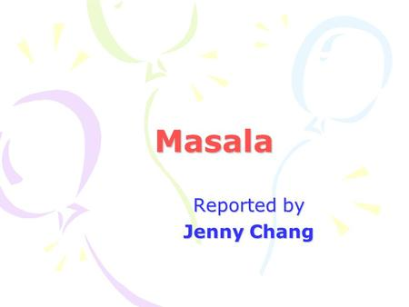 Masala Reported by Jenny Chang. Outline A.Masala B.Text Analysis C.Questions D.Conclusion.