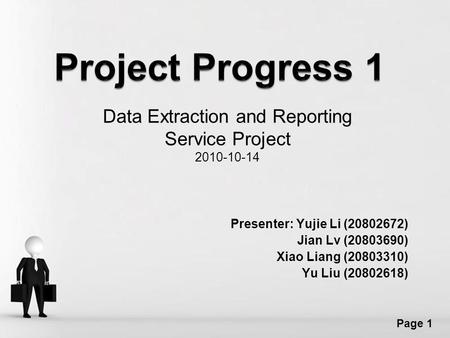 Free Powerpoint Templates Page 1 Data Extraction and Reporting Service Project 2010-10-14 Presenter: Yujie Li (20802672) Jian Lv (20803690) Xiao Liang.