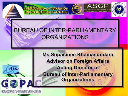 BUREAU OF INTER-PARLIAMENTARY ORGANIZATIONS Ms.Supasinee Khamasundara Advisor on Foreign Affairs Acting Director of Bureau of Inter-Parliamentary Organizations.