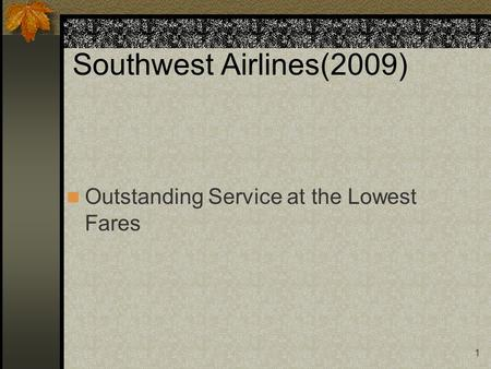 1 Southwest Airlines(2009) Outstanding Service at the Lowest Fares.