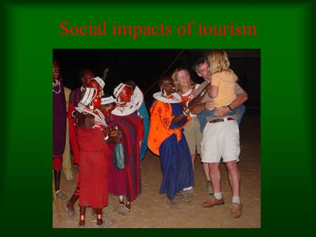 Social impacts of tourism. SOCIO-CULTURAL IMPACTS OF TOURISM The socio-cultural impacts are the effects on host communities of direct and indirect relations.