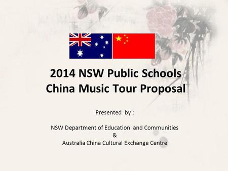 2014 NSW Public Schools China Music Tour Proposal Presented by : NSW Department of Education and Communities & Australia China Cultural Exchange Centre.