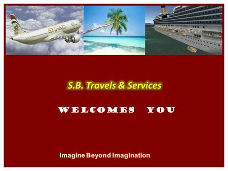 Welcomes you. AIR TICKETS HOTELS PACKAGE TOURS PASSPORT & VISA CAB SERVICE FOREX We also offer Tailor made Packages as desired by customers.