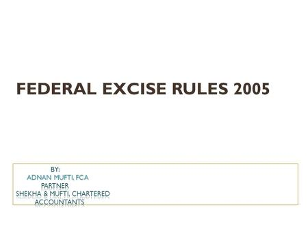 FEDERAL EXCISE RULES 2005. Overview Federal Excise Rules, 2005 Registration & allied matters Invoicing & issuance of debit & credit note Manufacturing.