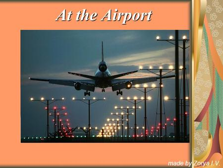 At the Airport made by Zorya I.V.. At the Airport Nowadays people who go on business mostly travel by air, as it is the fastest means of traveling. Passengers.