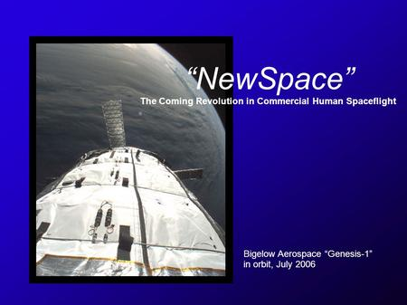 NewSpace The Coming Revolution in Commercial Human Spaceflight Bigelow Aerospace Genesis-1 in orbit, July 2006.