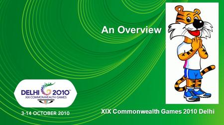 An Overview XIX Commonwealth Games 2010 Delhi. Commonwealth Games 2010 Delhi November 2003: Delhi won the bid to host the 2010 Games February 2005: The.