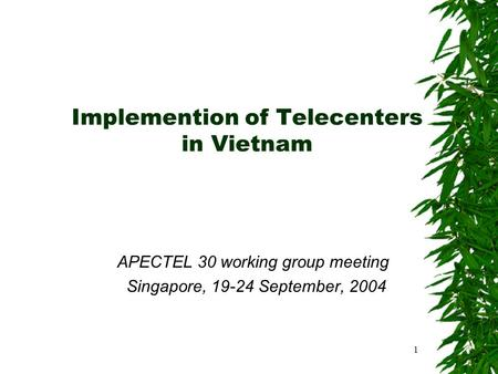 1 Implemention of Telecenters in Vietnam APECTEL 30 working group meeting Singapore, 19-24 September, 2004.