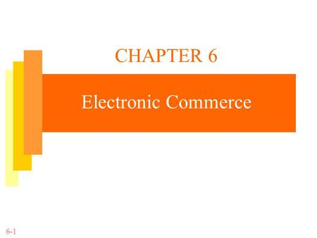 CHAPTER 6 Electronic Commerce 6-1. IT for Management Prof. Efraim Turban 6-2 Learning Objectives Describe electronic commerce, its dimensions, benefits,