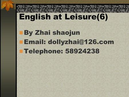 English at Leisure(6) By Zhai shaojun   Telephone: 58924238.