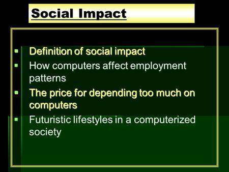 Social Impact Definition of social impact Definition of social impact How computers affect employment patterns How computers affect employment patterns.