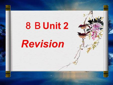 Unit 2 Revision 8Bunit2 1.go on a trip 2.be fun 3.take you out 4.bring everything with … 5.come on 6.go hiking 7.go skiing 8.see the beautiful view 9.take.