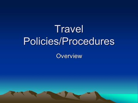Travel Policies/Procedures Overview. Travel Office Part of the Administrative Services Department Located in the lower level of University Hall. Points.