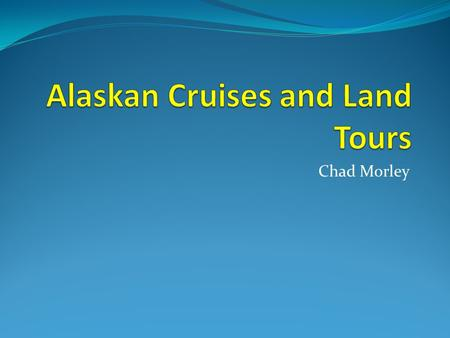 Chad Morley. What Is Alaskan Cruises and Land Tours? Wholesaler of travel packages for travel agents Best and cheapest travel packages in Alaska Best.