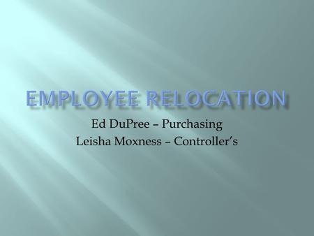 Ed DuPree – Purchasing Leisha Moxness – Controllers.