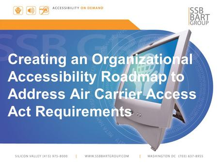 Creating an Organizational Accessibility Roadmap to Address Air Carrier Access Act Requirements.