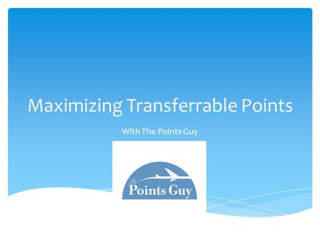 Maximizing Transferrable Points With The Points Guy.
