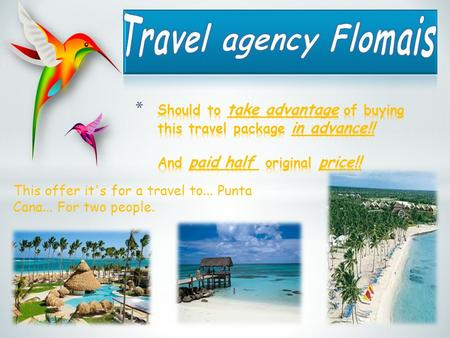 This offer it's for a travel to... Punta Cana... For two people.
