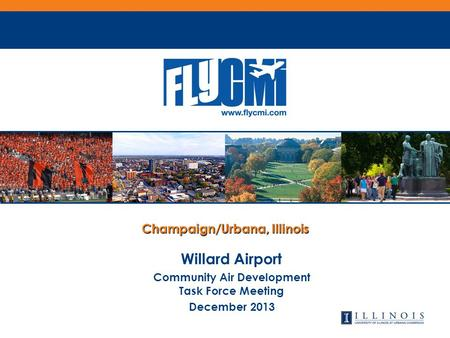 Champaign/Urbana, Illinois Willard Airport Community Air Development Task Force Meeting December 2013.