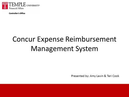 Concur Expense Reimbursement Management System Presented by: Amy Lavin & Teri Cook.