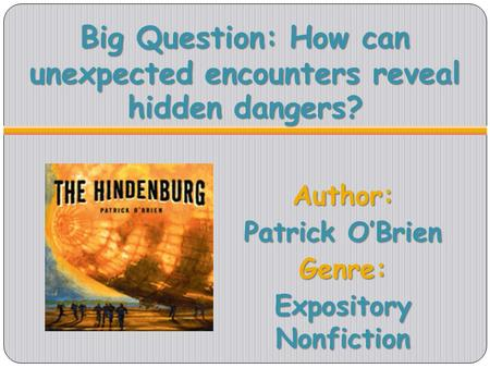 Big Question: How can unexpected encounters reveal hidden dangers? Author: Patrick OBrien Genre: Expository Nonfiction.