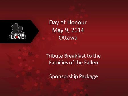 Day of Honour May 9, 2014 Ottawa Tribute Breakfast to the Families of the Fallen Sponsorship Package.