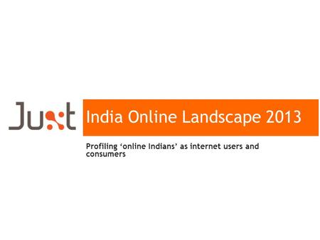 India Online Landscape 2013 Profiling online Indians as internet users and consumers.