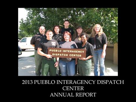 2013 PUEBLO INTERAGENCY DISPATCH CENTER ANNUAL REPORT.