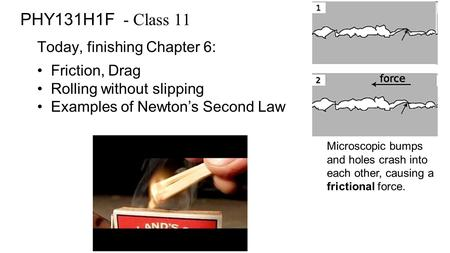 PHY131H1F - Class 11 Today, finishing Chapter 6: Friction, Drag