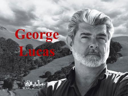 George Lucas. George Lucas Jr. was born in Modesto, CA 1944 to parents Dorothy Lucas and George Lucas Sr.