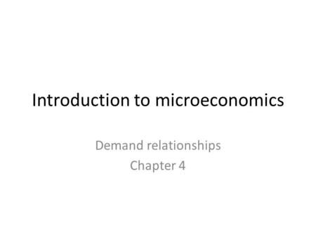 Introduction to microeconomics Demand relationships Chapter 4.