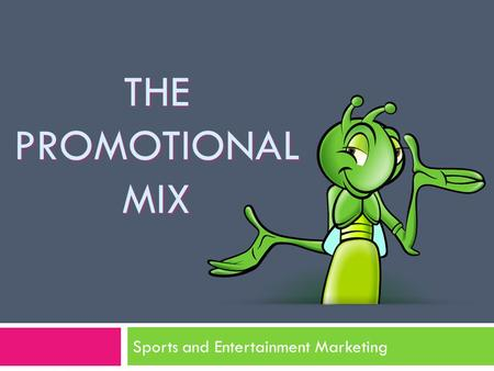 THE PROMOTIONAL MIX Sports and Entertainment Marketing.